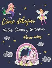 Cómo dibujar Hadas, Sirenas y Unicornios para niñas: Divertido y lindo libro de actividades para aprender a dibujar Con Cu...