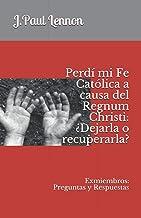 Perdí mi Fe Católica a causa del Regnum Christi: ¿Dejarla o recuperarla?: Exmiembros: Preguntas y Respuestas (El Problema ...