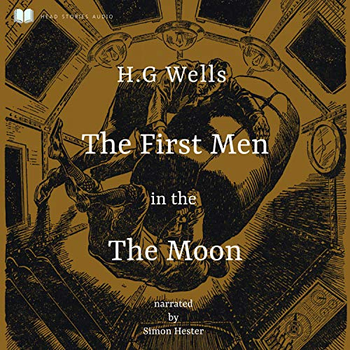 The First Men in the Moon Audiobook By H. G. Wells cover art