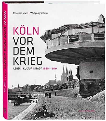 Köln vor dem Krieg: Leben Kultur Stadt 1880 - 1940