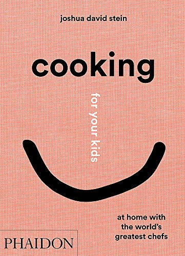 Cooking for Your Kids: At Home with the World's Greatest Chefs