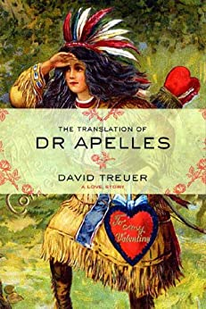 The Translation of Dr Apelles: A Love Story by [David Treuer]