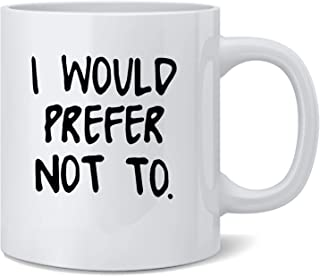 Poster Foundry I Would Prefer Not to. Literature Bartleby Book Ceramic Coffee Mug Coffee Mugs Tea Cup Fun Novelty Gift 12 oz
