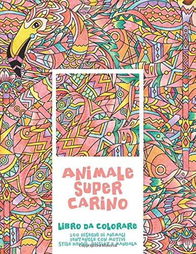 Animale super carino - Libro da colorare - 100 disegni di animali Zentangle con motivi stile henné, Paisley e Mandala