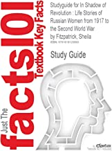 Studyguide for in Shadow of Revolution: Life Stories of Russian Women from 1917 to the Second World War by Fitzpatrick, Sheila, ISBN 9780691019499 (Cram101 Textbook Outlines)