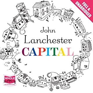 Capital                   By:                                                                                                                                 John Lanchester                               Narrated by:                                                                                                                                 Colin Mace                      Length: 17 hrs and 30 mins     339 ratings     Overall 4.3