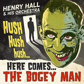 Hush Hush Hush Here Comes the Bogey Man