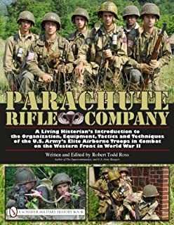 Parachute Rifle Company: A Living Historians Introduction to the Organization, Equipment, Tactics and Techniques of the U....