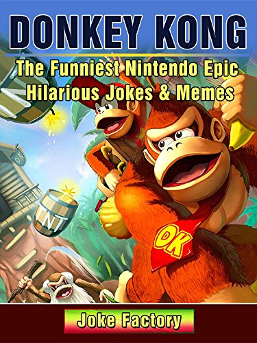 Donkey Kong The Funniest Nintendo Epic Hilarious Jokes & Memes (English Edition)