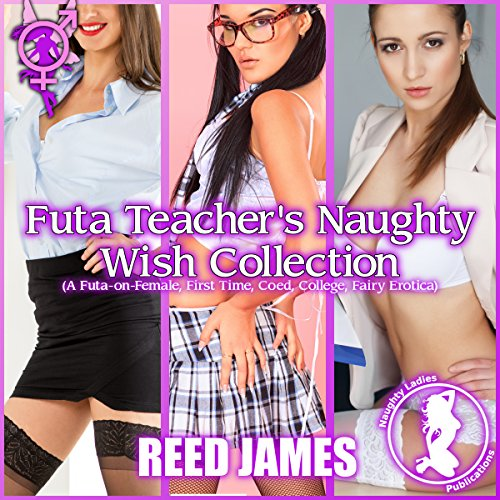 Futa Teacher's Naughty Wish Collection: (A Futa-on-Female, First Time, Coed, College, Fairy Erotica)      The Futa Fairy Collection, Book 4              By:                                                                                                                                 Reed James                               Narrated by:                                                                                                                                 Concha di Pastoro                      Length: 2 hrs and 18 mins     Not rated yet     Overall 0.0