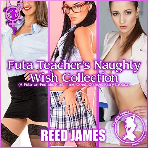Futa Teacher's Naughty Wish Collection: (A Futa-on-Female, First Time, Coed, College, Fairy Erotica)  audiobook cover art