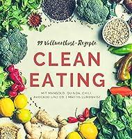 99-Vollwertkost-Rezepte: Clean Eating mit Mangold, Quinoa, Chili, Avocado und Co.