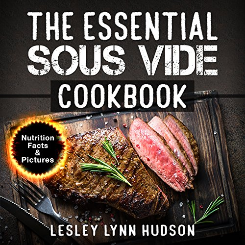The Essential Sous Vide Cookbook: ✔ 2021 -Modern Art of Creating Culinary Masterpieces at Home - Effortless Perfect Low-Temperature Meals Every Time - ... for Beginners and Advanced (English Edition)