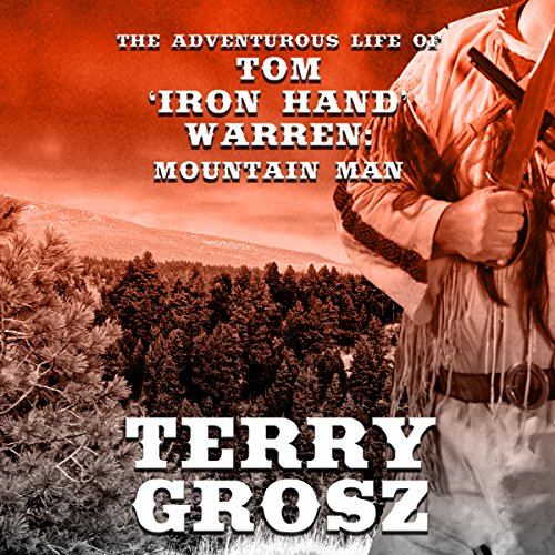 "The Adventurous Life of Tom ""Iron Hand"" Warren: Mountain Man audiobook cover art"
