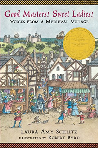 Compare Textbook Prices for Good Masters! Sweet Ladies!: Voices from a Medieval Village 2nd ed. Edition ISBN 9780763650940 by Schlitz, Laura Amy,Byrd, Robert