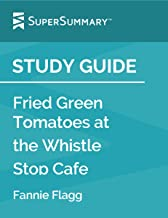 Study Guide: Fried Green Tomatoes at the Whistle Stop Cafe by Fannie Flagg (SuperSummary)