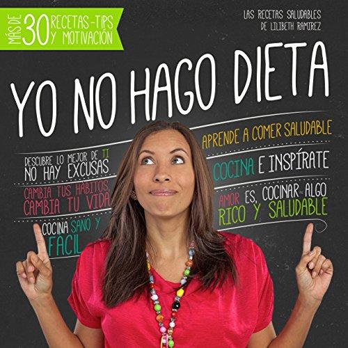 Yo no hago dieta: Las recetas saludables de Lilibeth Ramìrez (Spanish Edition)