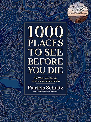 1000 Places To See Before You Die: Die Welt, wie Sie sie noch nie gesehen haben - Der Kult-Bestseller