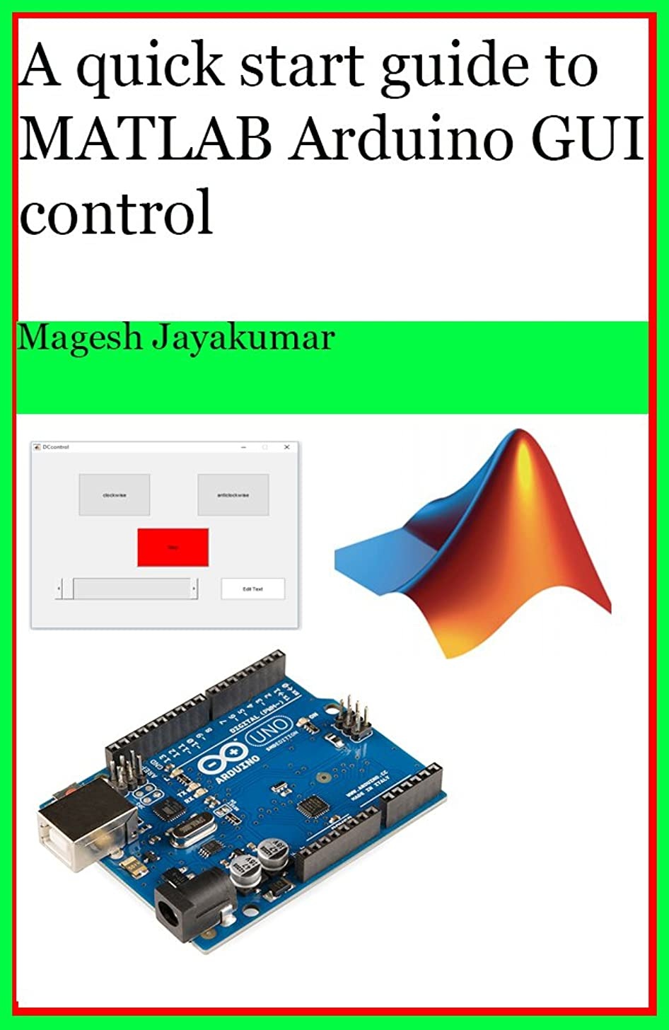 背骨代理人アクセスできないA quick start guide to MATLAB GUI for controlling Arduino: Create Graphical user Interface and command Arduino in few hours. (English Edition)
