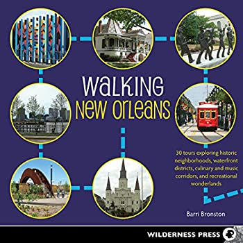 Walking New Orleans  30 Tours Exploring Historic Neighborhoods Waterfront Districts Culinary and Music Corridors and Recreational Wonderlands