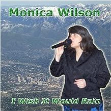 I Wish It Would Rain by Monica Wilson