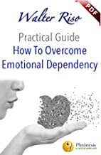 How to Overcome Emotional Dependency (Practical Guide Book 2)