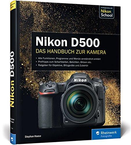 Nikon D500. Das Handbuch zur Kamera: Ihre Kamera im Praxiseinsatz