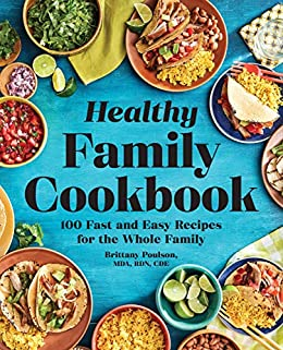 Healthy Family Cookbook: 100 Fast and Easy Recipes for the Whole Family by [Brittany  Poulson MDA RDN CDE]