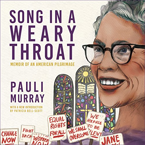 Song in a Weary Throat     Memoir of an American Pilgrimage              By:                                                                                                                                 Pauli Murray,                                                                                        Patricia Bell-Scott - Introduction by                               Narrated by:                                                                                                                                 Allyson Johnson                      Length: 19 hrs and 44 mins     7 ratings     Overall 4.9