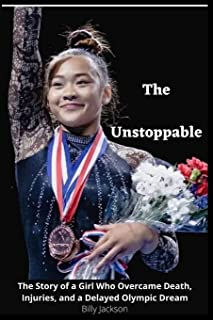 The Unstoppable: The Story of a Girl Who Overcame Death, Injuries, and a Delayed Olympic Dream