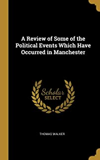 A Review of Some of the Political Events Which Have Occurred in Manchester