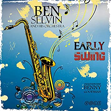 Early Swing - Ben Selvin and His Orchestra, Vol. 1 (feat. Benny Goodman)