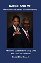 NABSE and ME (National Alliance of Black School Educators): A Leader's Quest to Save Every Child and Loses His Own Son