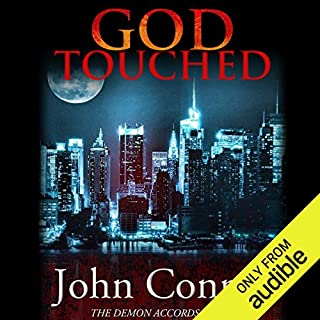 God Touched     The Demon Accords, Book 1              By:                                                                                                                                 John Conroe                               Narrated by:                                                                                                                                 James Patrick Cronin                      Length: 9 hrs and 19 mins     3,738 ratings     Overall 4.4