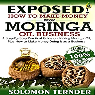 Couverture de Exposed! How to Make Money from Moringa Oil Business