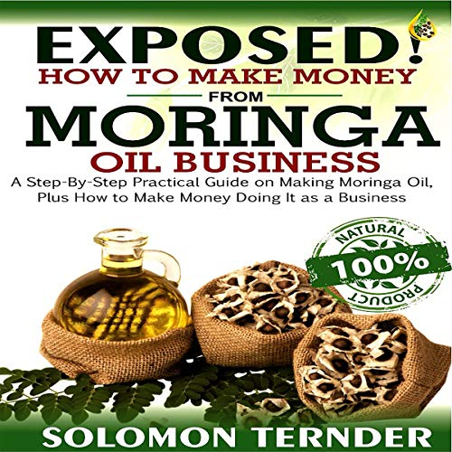 Exposed! How to Make Money from Moringa Oil Business audiobook cover art