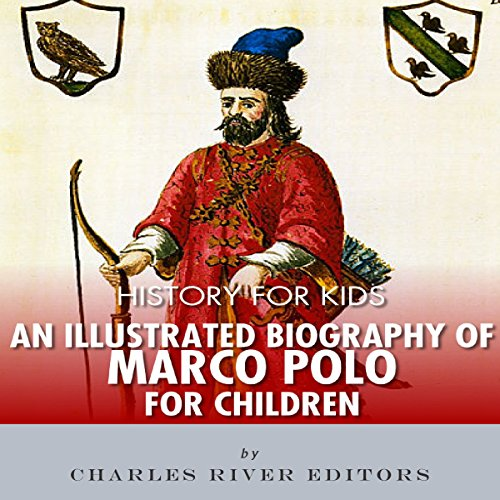 History for Kids: An Illustrated Biography of Marco Polo for Children audiobook cover art