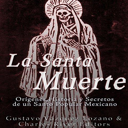 La Santa Muerte: Origenes, Historia y Secretos de un Santo Popular Mexicano [Saint Death: Origins, History and Secrets of a Mexican Popular Saint] audiobook cover art