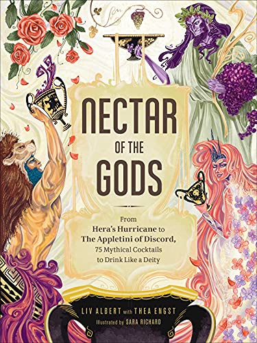 Nectar of the Gods: From Hera's Hurricane to The Appletini of Discord, 75 Mythical Cocktails to Drink Like a Deity