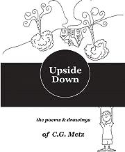 Upside Down: The Poems & Drawings of C.G. Metz