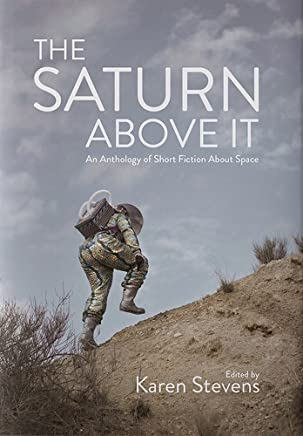 The Saturn Above It: An Anthology of Short Fiction About Space