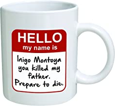 Funny Mug - My name is Inigo Montoya. You killed my father. Prepare to die You - 11 OZ Coffee Mugs - Inspirational gifts and sarcasm