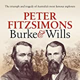 Burke and Wills: The Triumph and Tragedy of Australia s Most Famous Explorers