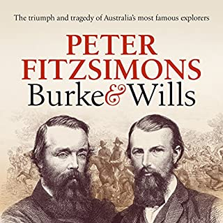 Burke and Wills     The Triumph and Tragedy of Australia's Most Famous Explorers              By:                                                                                                                                 Peter FitzSimons                               Narrated by:                                                                                                                                 Michael Carman                      Length: 23 hrs and 43 mins     188 ratings     Overall 4.6