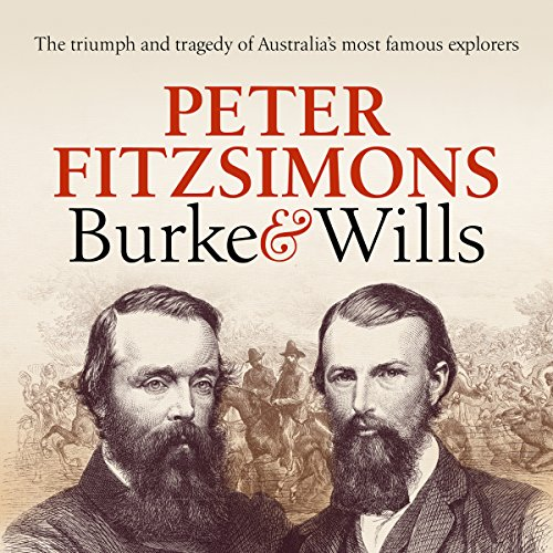 Burke and Wills     The Triumph and Tragedy of Australia's Most Famous Explorers              By:                                                                                                                                 Peter FitzSimons                               Narrated by:                                                                                                                                 Michael Carman                      Length: 23 hrs and 43 mins     191 ratings     Overall 4.6