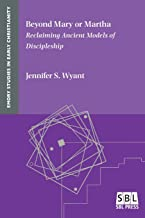 Beyond Mary or Martha: Reclaiming Ancient Models of Discipleship (Emory Studies in Early Christianity)