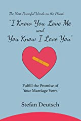 I Know You Love Me and You Know I Love You: Fulfill the Promise of Your Marriage Vows Paperback