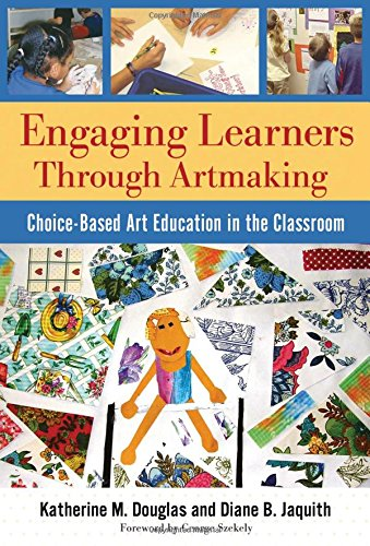 Engaging Learners Through Artmaking: Choice-Based Art...