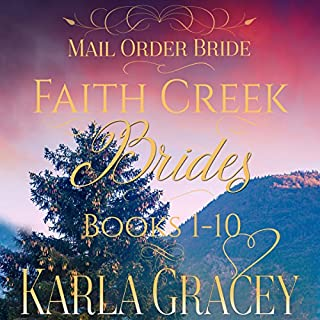 Mail Order Bride - Faith Creek Brides - Books 1-10     Clean and Wholesome Historical Inspirational Western Romance              By:                                                                                                                                 Karla Gracey                               Narrated by:                                                                                                                                 Danielle O'Farrell Alan Taylor                      Length: 16 hrs and 14 mins     21 ratings     Overall 4.3