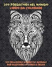 100 predatori nel mondo - Libro da colorare - 100 bellissimi disegni di animali per alleviare lo stress e relax ? ? ?
